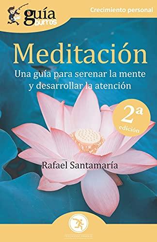 GuíaBurros Meditación: Una guía para serenar la mente y desarrollar la atención: 108