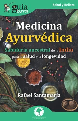 GuíaBurros Medicina Ayurvédica: Sabiduría ancestral de la India para la salud y la longevidad: 134