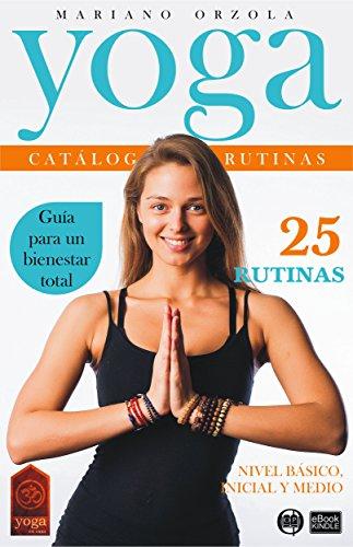 YOGA - CATÁLOGO DE RUTINAS 1: NIVEL BÁSICO, INICIAL Y MEDIO (COLECCIÓN YOGA EN CASA nº 9)