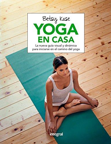 Yoga en casa: La nueva guía visual y dinámica para iniciarse en el camino del yoga (EJERCICIO CUERPO-MEN)