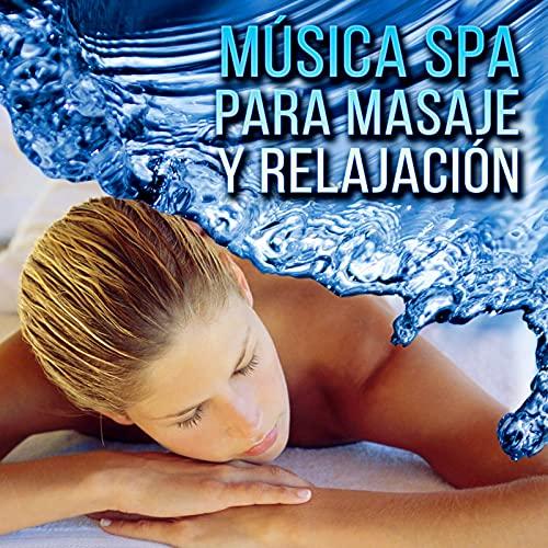 Música SPA para Masaje y Relajación - Sonidos de la Naturaleza, Musica de Meditacion, Wellness y SPA, Relaje Su Cuerpo y Su Alma Usando Aromaterapia, Enciende una Vela, Yoga, Reiki