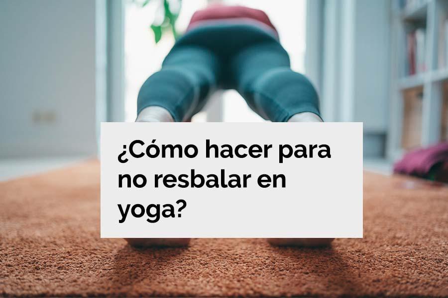 Cómo hacer para no resbalar al hacer yoga